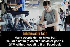 Unbelievable Fact:<br/>   Many people do not know but you can actually watch a movie or go to a GYM without updating it on Facebook!