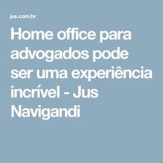 Home office para advogados pode ser uma experiência incrível - Jus Navigandi