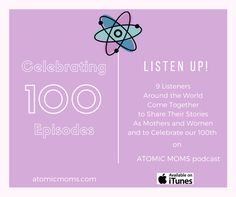 100th Episode Special | 9 Lives | Atomic Moms Podcast Listeners | Around the world