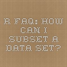 R FAQ: How can I subset a data set?