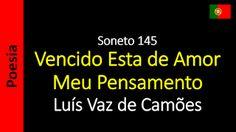 Sonetos - Poemas de Amor - Luís Vaz de Camões: Soneto 145 - Vencido Esta de Amor…
