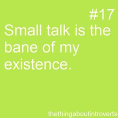 Thing About Introverts #17: Small talk is the bane of my existence.