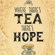 Where There's Tea There's Hope Print http://www.we-heart-this.com/collections/prints/products/where-there-s-tea-there-s-hope-print