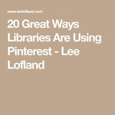 20 Great Ways Libraries Are Using Pinterest - Lee Lofland