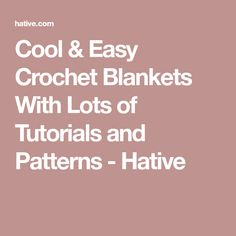 Cool & Easy Crochet Blankets With Lots of Tutorials and Patterns - Hative