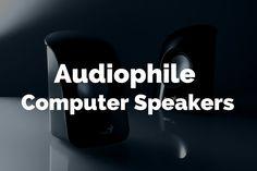 6 Best Audiophile Computer Speakers of 2016