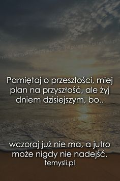 Pamiętaj o przeszłości, miej plan na.. Psychology Quotes, Interesting Quotes, Motto, Self Improvement, True Quotes, Book Worms, Wise Words, Quotations, Texts