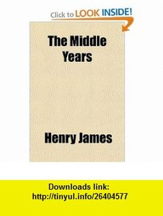 The Middle Years (9780217598255) Henry James , ISBN-10: 0217598250  , ISBN-13: 978-0217598255 ,  , tutorials , pdf , ebook , torrent , downloads , rapidshare , filesonic , hotfile , megaupload , fileserve