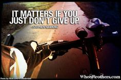 It matters if you just dont give up.- Stephen Hawking #quote #inspirational #cycling
