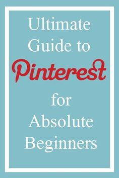 How to Use Pinterest for Absolute Beginners