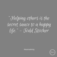 """Helping others is the secret sauce to a happy life."" - #toddstocker #teamsebring"