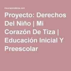 Proyecto: Derechos Del Niño | Mi Corazón De Tiza | Educación Inicial Y Preescolar Ideas Para, Human Rights, Initials, Preschool, Index Cards, School, Activities