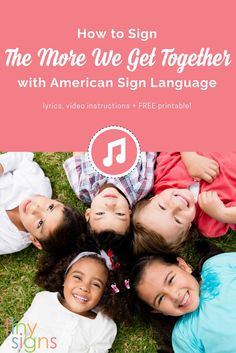 """Kids love the classic """"The More We Get Together"""" by Raffi. Add some basic American Sign Language signs to boost the fun & learning with these short & simple video and free printable. via @tinysigns"""