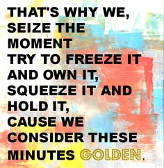 """That's why we seize the moment. Try to freeze it and own it. Squeeze it and hold it. Cause we consider these minutes golden"" ~ Eminem Eminem Lyrics, Eminem Rap, Eminem Quotes, Wall Quotes, Lyric Quotes, Music Lyrics, Words Quotes, Me Quotes, Eminem Music"