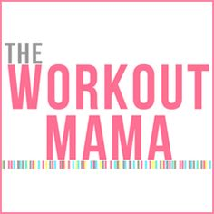 The Workout Mama — Tamara Buschel - wife, mommy, personal trainer & yoga instructor