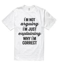 i`m not arguing i`m just explaining why i`m correct t shirt – Shirtoopia