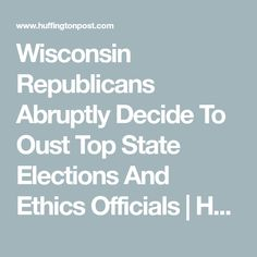 Wisconsin Republicans Abruptly Decide To Oust Top State Elections And Ethics Officials | HuffPost