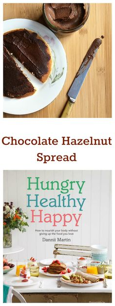 Delicious chocolate hazelnut spread. A healthier version of Nutella taken from the refreshing recipe book Hungry Healthy Happy by Dannii Martin.