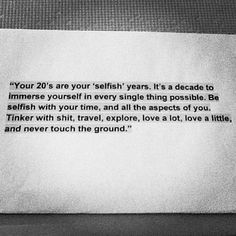 Enjoy your selfish years. You'll be able to tell your kids about them later.