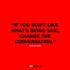 """If you dont like whats being said,change the conversation"" #madmen #dondraper #quote #business"