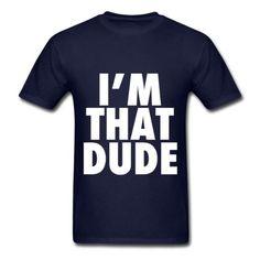 Spreadshirt Im That Dude Nike Funny Design Mens Standard Weight T-Shirt navy XXL