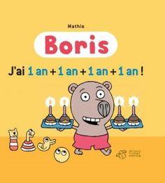 Boris J'ai 1 an + 1an + 1 an + 1an   Texte et illustrations de Mathis.   Editions Thierry Magnier, septembre 2012.   Dès 3 ans.   Notions abordées : quotidien, gentillesse, politesse, pouvoir.