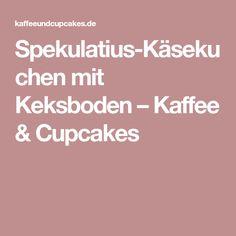 Spekulatius-Käsekuchen mit Keksboden – Kaffee & Cupcakes
