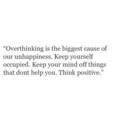 keep yourself occupied w/ positivity. keep your mind off things that don't help you.