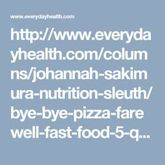 http://www.everydayhealth.com/columns/johannah-sakimura-nutrition-sleuth/bye-bye-pizza-farewell-fast-food-5-quick-easy-healthy-dinner-solutions/