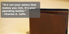 Spend wisely! Invest now.   Most of the think that their salary will make them rich but the truth is: It is not their salary but on how they spend their money wisely. Financial Thoughts Learn and Mastering Financial Education