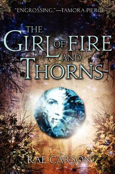 """The Girl of Fire and Thorns"" by Rae Carson (Fire and Thorns: #1) 4/5 stars"