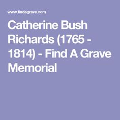 Catherine Bush Richards (1765 - 1814) - Find A Grave Memorial