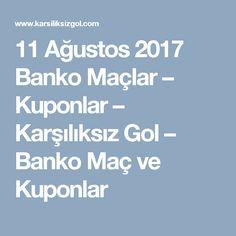 11 Ağustos 2017 Banko Maçlar – Kuponlar – Karşılıksız Gol – Banko Maç ve Kuponlar