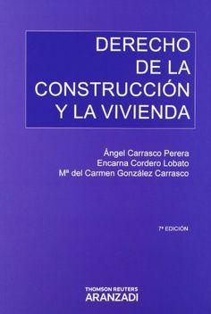 Derecho de la construcción y la vivienda / Ángel Carrasco Perera, Encarna Cordero Lobato, María del Carmen González Carrasco