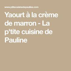 Yaourt à la crème de marron - La p'tite cuisine de Pauline