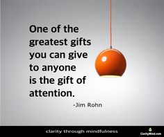 One of the greatest gifts you can give to anyone is the gift of attention. ‪#‎mindfulness‬ Sharing is caring.