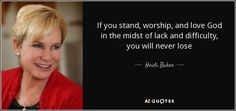 If you stand, worship, and love God in the midst of lack and difficulty, you will never lose - Heidi Baker