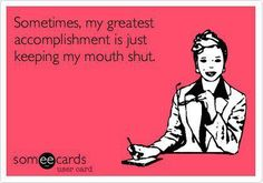 Keeping my mouth shut # work Humor 10 Someecard Valentines to Tickle Your Funny Bone Great Quotes, Quotes To Live By, Me Quotes, Funny Quotes, Inspirational Quotes, Funny Memes, Someecards Funny, Keep Quiet Quotes, Place Quotes