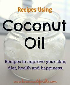 Recipes using Coconut Oil - Homemade for Elle