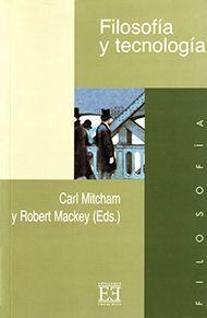 Filosofía y tecnología / Carl Mitcham y Robert Mackey, (eds.) ; edición española de Ignacio Quintanilla Navarro