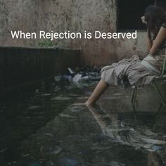When Rejection is Deserved