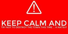 Keep Calm and try not to destroy the town this time...k Natsu?, funny, text; Fairy Tail