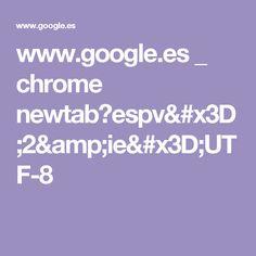 www.google.es _ chrome newtab?espv=2&ie=UTF-8