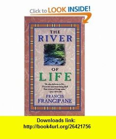 River Of Life (9780883684535) Francis Frangipane , ISBN-10: 0883684535  , ISBN-13: 978-0883684535 ,  , tutorials , pdf , ebook , torrent , downloads , rapidshare , filesonic , hotfile , megaupload , fileserve