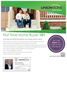 First Time Home Buyer 101  - A Pre-Approval will take some questions out of home buying. Get pre-approved before you start shopping for a new home.  Contact me today: http://www.unionhomemortgage.com/ksaethre