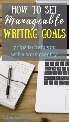 Here are seven low-stress tips to set writing goals that you can actually achieve! Create goals that work with the available time you already have. #writing #writingtips #writinggoals #writinglife #awelltoldstory