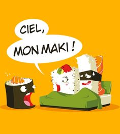 Ciel, mon maki is a sushi funny design by Mini-Staff