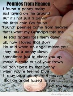 Missing Grandpa, I still think of him every time I see a penny. Not b/c he told a story like this but b/c he had a huge collection of pennies but I'd like to think he is tossing them down from heaven now!
