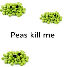When you're allergic to peas but also suicidal.