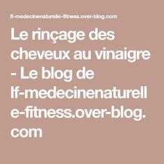 Le rinçage des cheveux au vinaigre - Le blog de lf-medecinenaturelle-fitness.over-blog.com